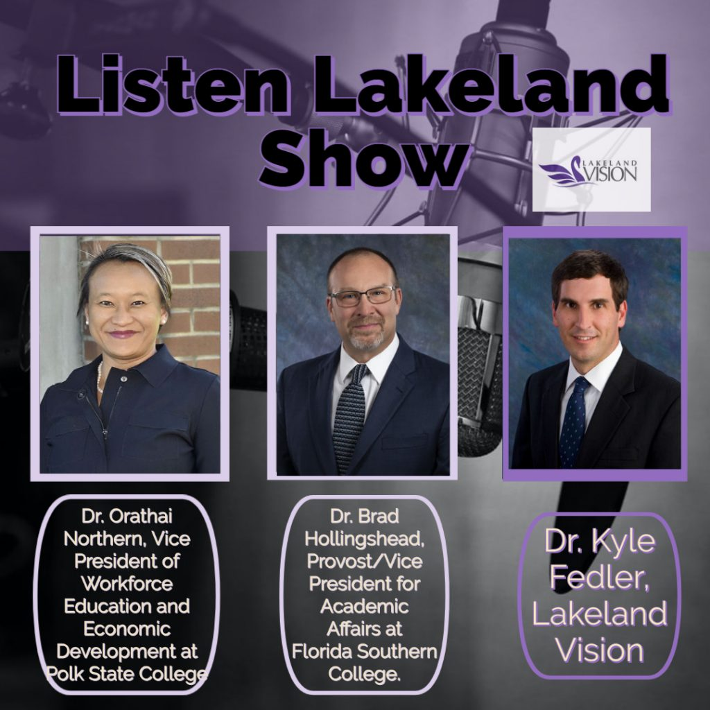 Listen Lakeland Radio Show. Dr. Orathai Northern, formerly Professor of English and currently Vice President of Workforce Education and Economic Development at Polk State College. Dr. Brad Hollingshead, formerly Dean of Arts and Sciences and currently Provost/Vice President for Academic Affairs at Florida Southern College. Dr. Kyle Fedler, Lakeland Vision.