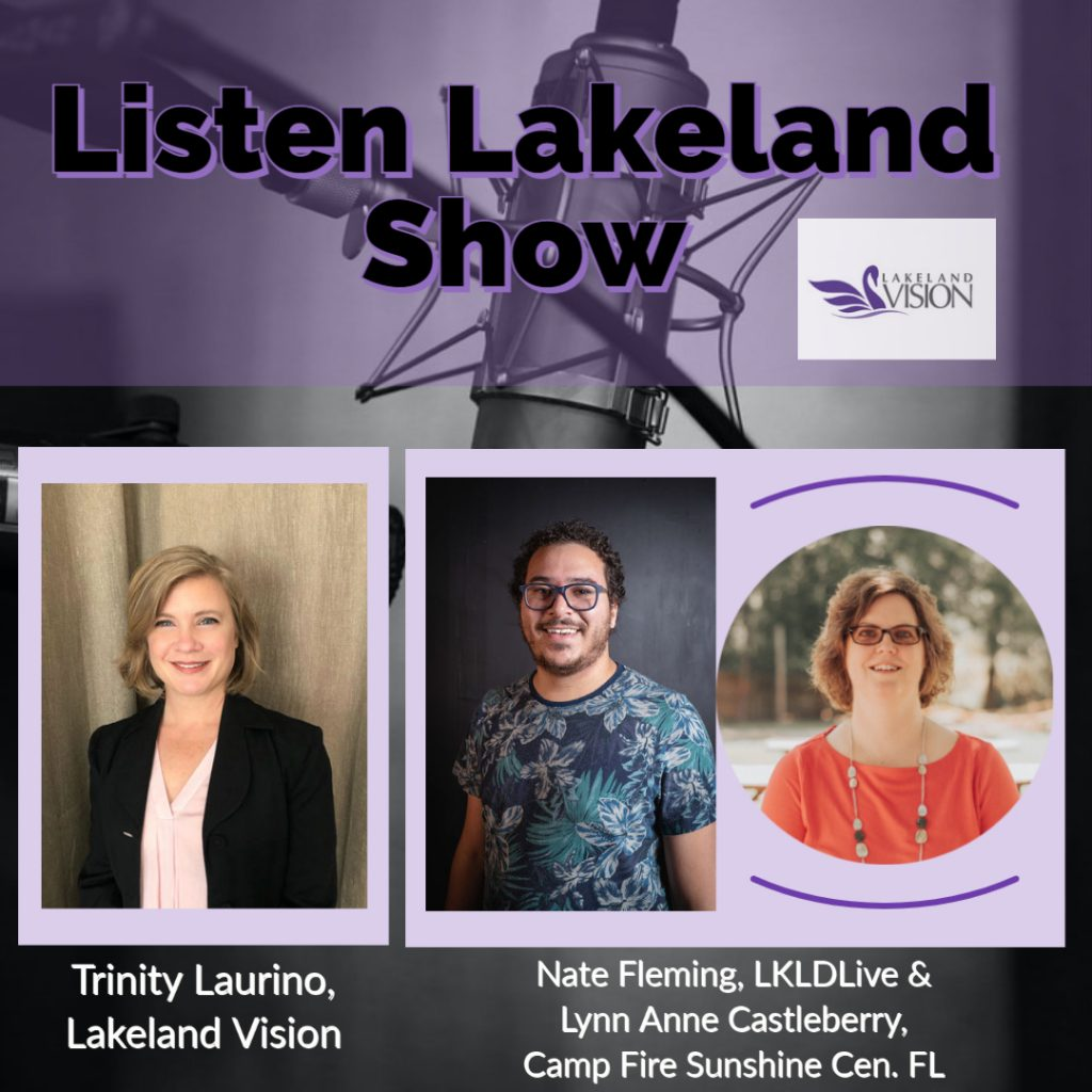 Listen Lakeland Radio Show for Lakeland Vision - Host: Trinity Laurino - Guests:  Nate Fleming, Executive Director of Lkld Live and Swan City Improv and Lynn Anne Castleberry, Executive Director of Camp Fire Sunshine Central Florida
