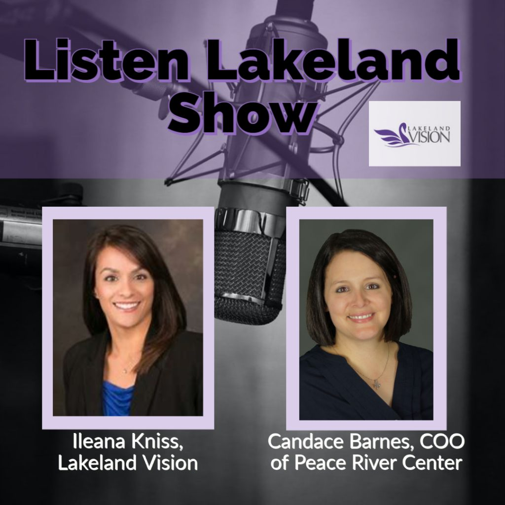 Listen Lakeland Radio Show for Lakeland Vision - Host: Ileana Kniss, Lakeland Vision Board Member and Director of Community Relations and Development at Peace River Center, and Candace Barnes, COO of Peace River Center.