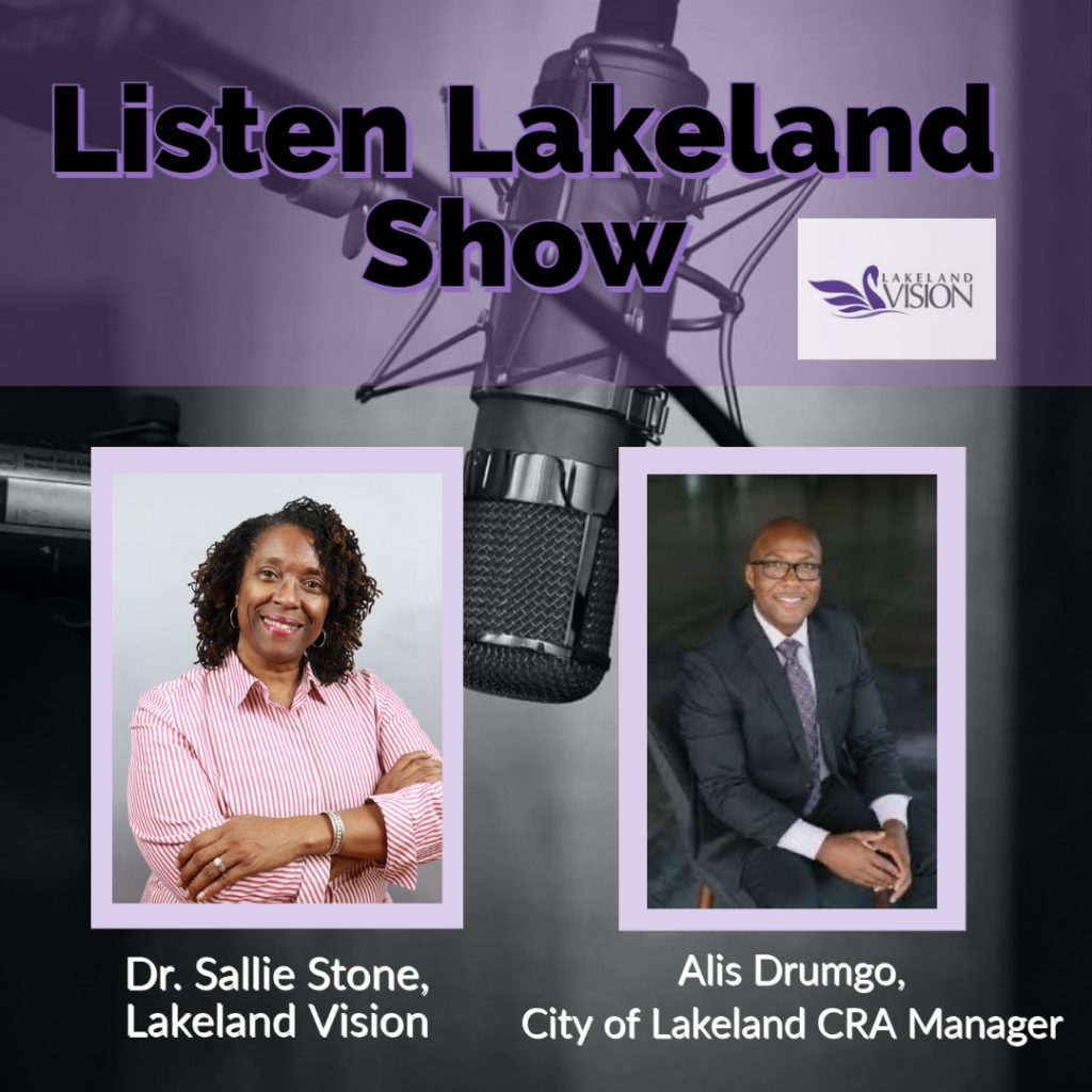 Listen Lakeland Radio Show for Lakeland Vision - Host: Dr. Sallie Stone, Lakeland Vision Board Member, and Alis Drumgo who is the Lakeland CRA Manager in the City of Lakeland Office of Economic Development.