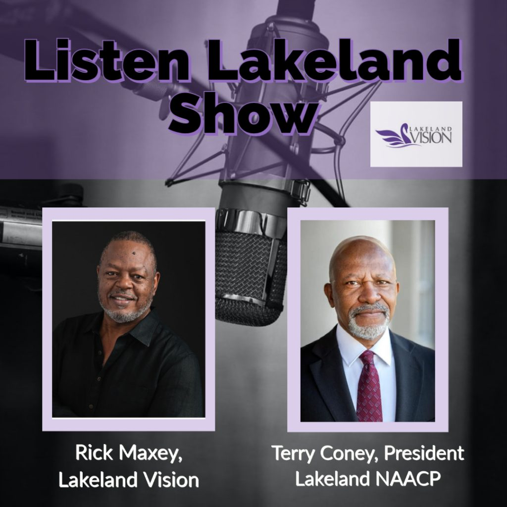 Listen Lakeland Radio Show for Lakeland Vision - Host: Rick Maxey, Lakeland Vision, and Terry Coney, President of the Lakeland Branch NAACP