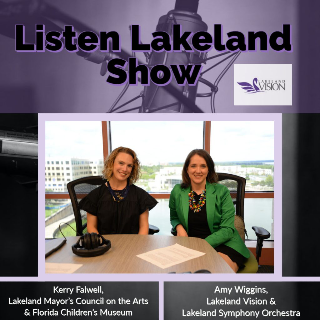 Listen Lakeland Radio Show for Lakeland Vision - Host: Amy Wiggins, Lakeland Vision and Symphony Orchestra, and Kerry Falwell, Lakeland Mayor's Council on the Arts and Florida Children's Museum.